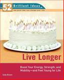 Live Longer, Sally Brown, 0399533028