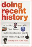 Doing Recent History : On Privacy, Copyright, Video Games, Institutional Review Boards, Activist Scholarship, and History That Talks Back, , 0820343021