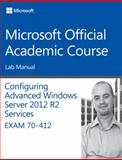70-412 Configuring Advanced Windows Server 2012 Services R2 Lab Manual 1st Edition