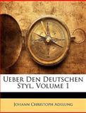 Ueber Den Deutschen Styl, Volume 1, Johann Christoph Adelung, 114353302X