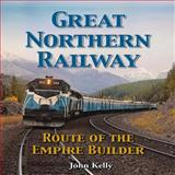 Great Northern Railway - Route of the Empire Builder, John Kelly, 1583883029