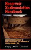 Reservoir Sedimentation Handbook : Design and Management of Dams, Reservoirs, and Watersheds for Sustainable Use, Morris, Gregory L. and Jiahua, Fan, 007043302X