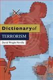 Dictionary of Terrorism, Wright-Neville, David, 0745643027