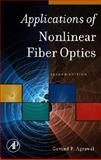 Applications of Nonlinear Fiber Optics, Agrawal, Govind P. and Agrawal, G. P., 0123743028