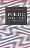 Poetic Rhythm : An Introduction, Attridge, Derek, 0521413028