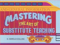 Mastering the Art of Substitute Teaching, S. Harold Collins, 0931993024