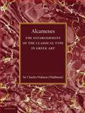 Alcamenes and the Establishment of the Classical Type in Greek Art, Walston, Charles, 1107663024
