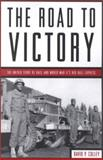 The Road to Victory : The Untold Story of Race and World War II's Red Ball Express, Colley, David P., 157488302X
