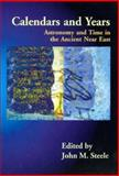Calendars and Years : Astronomy and Time in the Ancient near East, Steele, John M., 1842173022