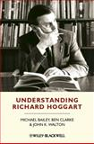 Understanding Richard Hoggart : A Pedagogy of Hope, Bailey, Michael and Clarke, Ben, 1405193026