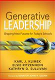 Generative Leadership : Shaping New Futures for Today's Schools, Ritzenhein, Elsie and Sullivan, Kathryn D., 1412953022