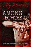 Among the Echoes, Aly Martinez, 1500683027