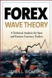 Forex Wave Theory : A Technical Analysis for Spot and Futures Curency Traders, Bickford, James L., 0071493026