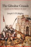 The Gibraltar Crusade : Castile and the Battle for the Strait, O'Callaghan, Joseph F., 0812243021