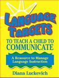 Language Targets to Teach a Child to Communicate : A Resource to Manage Language Instruction, Luckevich, Diana, 0975393022