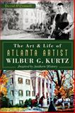 The Art and Life of Atlanta Artist Wilbur G. Kurtz, David O'Connell, 1626193029