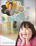 The Call to Teach : An Introduction to Teaching, Lynch, Matthew, 0133783022