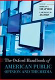 The Oxford Handbook of American Public Opinion and the Media, Robert Y. Shapiro, Lawrence R. Jacobs, 0199673020