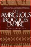 The Ambiguous Iroquois Empire, Francis Jennings, 0393303020