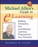 Michael Allen's Guide to E-Learning : Building Interactive, Fun, and Effective Learning Programs for Any Company, Allen, Michael W., 0471203025