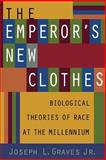The Emperor's New Clothes : Biological Theories of Race at the Millennium, Graves, Joseph L., Jr., 0813533023