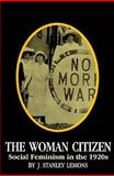 The Woman Citizen : Social Feminism in the 1920s, Lemons, J. Stanley, 0813913020