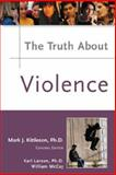 The Truth about Violence, Larson, Karl and McCay, William, 0816053022