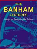 The Banham Lectures : Essays on Designing the Future, , 1847883028