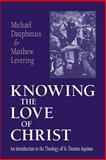 Knowing the Love of Christ : An Introduction to the Theology of St. Thomas Aquinas, Dauphinais, Michael and Levering, Matthew Webb, 0268033021
