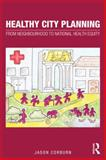 Healthy City Planning : From Neighbourhood to National Health Equity, Corburn, Jason, 0415613027