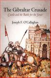 The Gibraltar Crusade : Castile and the Battle for the Strait, O'Callaghan, Joseph F., 0812223020