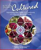 Truly Cultured : Rejuvenating Taste, Health and Community with Naturally Fermented Foods, Bentley, Nancy Lee, 0979883024