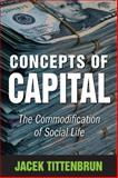 Concepts of Capital : The Commodification of Social Life, Tittenbrun, Jacek, 1412853028