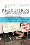 The Resolution of African Conflicts : The Management of Conflict Resolution and Post-Conflict Reconstruction, Paul Tiyambe Zeleza, 1847013023