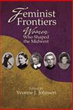 Feminist Frontiers : Women Who Shaped the Midwest, Yvonne Johnson, ed., 1935503022
