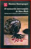 El Manuscrito Interrumpido de Marc Bloch : Apología para la Historia O el Oficio de Historiador, Mastrogregori, Massimo, 9681653025