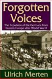 Forgotten Voices : The Expulsion of the Germans from Eastern Europe after World War II, Merten, Ulrich, 1412843022