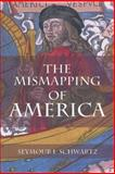 The Mismapping of America, Schwartz, Seymour I., 1580463029