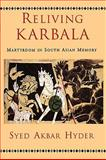 Reliving Karbala : Martyrdom in South Asian Memory, Hyder, Syed Akbar, 0195373022