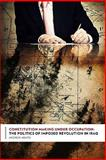 Constitution Making under Occupation : The Politics of Imposed Revolution in Iraq, Arato, Andrew, 0231143028