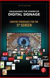 Unleashing the Power of Digital Signage : Content Strategies for the 5th Screen, Kelsen, Keith, 0240813022