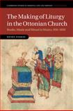 The Making of Liturgy in the Ottonian Church : Books, Music and Ritual in Mainz, 950-1050, Parkes, Henry, 1107083028