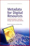 Metadata for Digital Resources : Implementation, Systems Design and Interoperability, Foulonneau, Muriel and Riley, Jenn, 1843343029