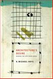 Architecture's Desire : Reading the Late Avant-Garde, Hays, K. Michael and Hays, K. M., 0262513021