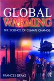 Global Warming : The Science of Climate Change, Drake, Frances, 0340653027