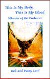This is My Body, This is My Blood : Miracles of the Eucharist, Lord, Bob and Lord, Penny, 0926143026