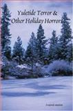 Yuletide Terror and Other Holiday Horrors, Frederick Meekins, 1411693027