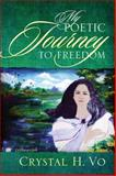 My Poetic Journey to Freedom, Crystal H. Vo, 147871302X