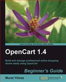 Opencart 1.4 : Build and Manage Professional Online Shopping Stores Easily Using Opencart, Yilmaz, Murat, 1849513023
