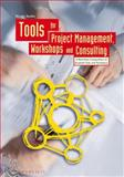 Tools for Project Management, Workshops and Consulting : A Must-Have Compendium of Essential Tools and Techniques, Andler, Nicolai, 3895783021